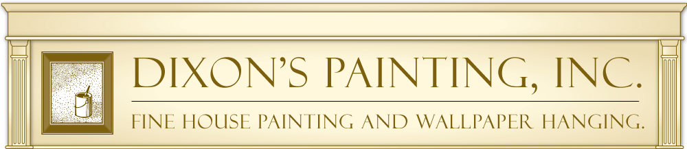 Dixon's Painting, Inc. | Fine House Painting and Wallpaper Hanging